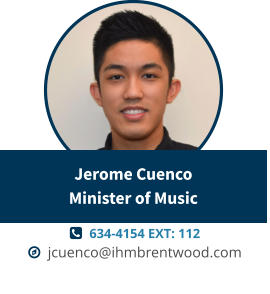   634-4154 EXT: 112   jcuenco@ihmbrentwood.com Jerome CuencoMinister of Music