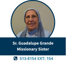   513-8154 EXT: 154  Sr. Guadalupe GrandeMissionary Sister