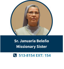   513-8154 EXT: 154  Sr. Januaria BeleñoMissionary Sister