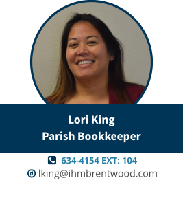   634-4154 EXT: 104  lking@ihmbrentwood.com Lori KingParish Bookkeeper