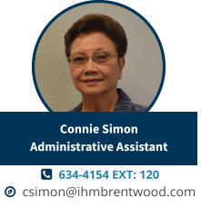   634-4154 EXT: 120   csimon@ihmbrentwood.com Connie SimonAdministrative Assistant